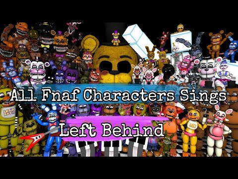 All FNAF Characters Sings Left Behind