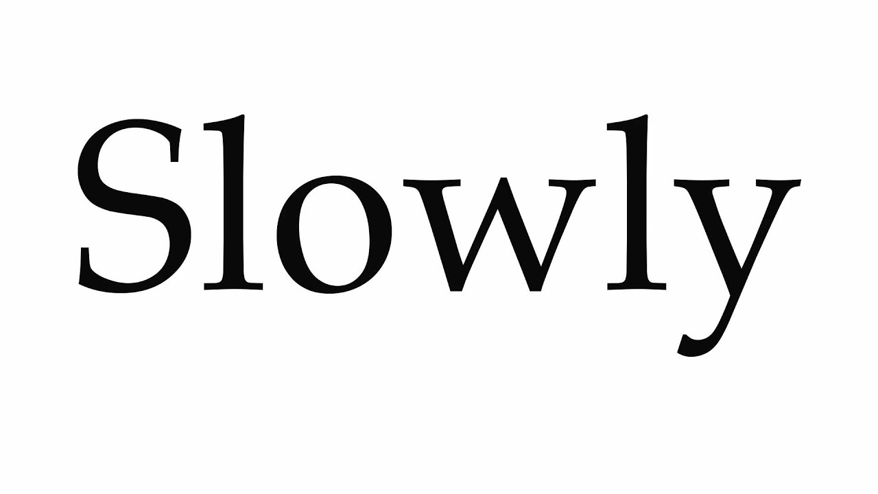 How to Pronounce Slowly
