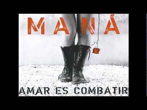 MANÁ ( AMAR ES COMBATIR )