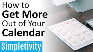 How to Get More Out of Your Calendar