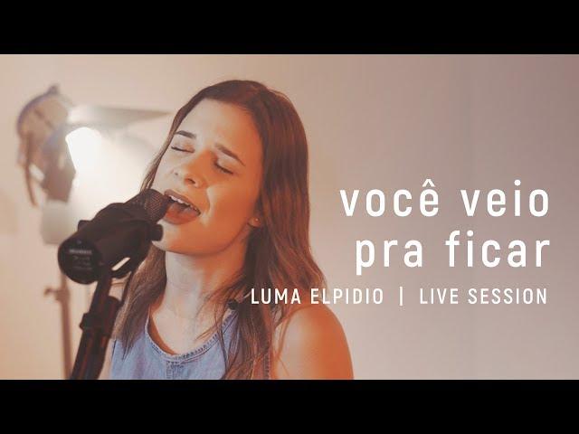 Você Veio Pra Ficar  - Luma Elpidio | Live Session