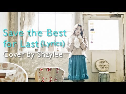 Save the best for last (Lyrics) - Cover by Shaylee