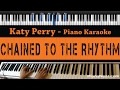 Katy Perry - Chained to The Rhythm - Piano Karaoke / Sing Along / Cover with Lyrics