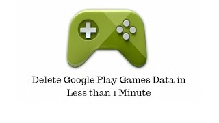 Delete Google Play Games Data In Less Than 1 Minute