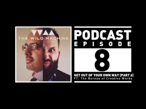 EPISODE 8 | PART 2: GET OUT OF YOUR OWN WAY FT. THE BUREAU