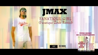 JmaX - Fanatique Girl (Fanatique Zouk remix) - NEW