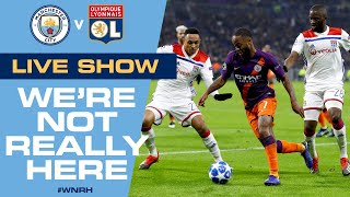 LIVE! Man City v Lyon, Champions League Quarter Final | We're Not Really Here special
