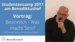 """""""Besinnlich"""" Vortrag Fernand Braun: Studentencamp 2017 """"Was macht Sinn?"""""""