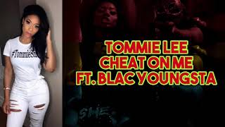 Tommie Lee - Cheat On Me Ft. Blac Youngsta (Lyrics Video)