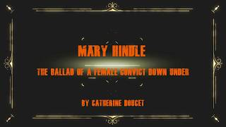 Mary Hindle: Ballad of a Female Convict Down Under by Catherine Doucet    © 2018 Catherine Doucet