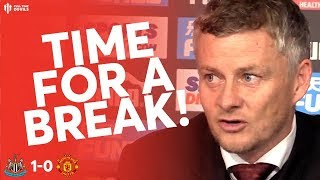 TIME FOR A BREAK! Newcastle 1 Man Utd 0 Solskjaer post-match press conference