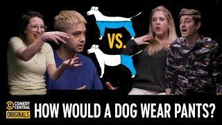 How Would a Dog Wear Pants? — Agree to Disagree