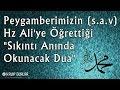 """Peygamberimizin (s.a.v.) Hz Ali'ye Öğrettiği """"Sıkıntı Anında Okunacak Dua"""""""
