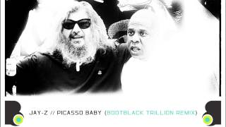 Jay Z - Picasso Baby (BootBlack Trillion Remix)