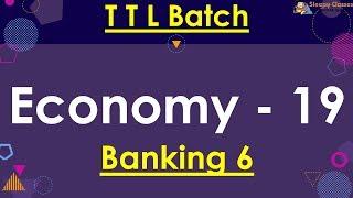 TTL - Economy 19 - Banking 6 - GS Batch 2019    Civil Services    UPSC    IAS
