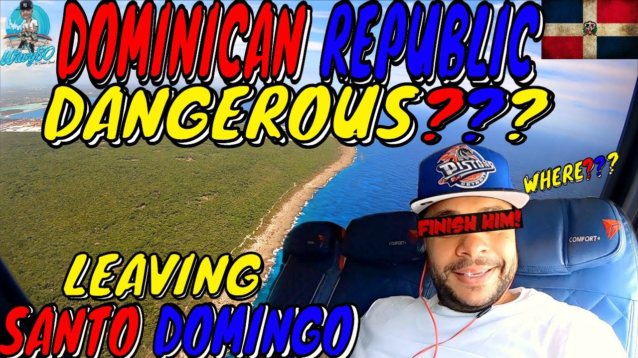 DOMINICAN REPUBLIC DANGEROUS??? | LEAVING SANTO DOMINGO | WON'T STOP VISITING!!!