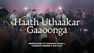 Haath Uthaakar Gaoonga |  Bridge Music ft. Samarth Shukla, Cameron Mendes & Sam Alex