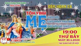 🔴 Đêm Diễn nguyện Tôn vinh Mẹ Maria   30/5/2020   Giáo phận Thái Bình   Giáo xứ Cổ Việt