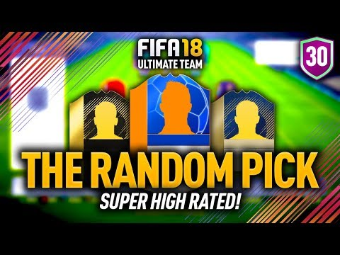 SUPER HIGH RATED PLAYERS!! THE RANDOM PICK #30 FIFA 18 ULTIMATE TEAM
