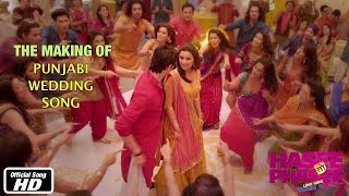 Punjabi Wedding Song - Making of Song - Hasee Toh Phasee - Parineeti Chopra, Sidharth Malhotra