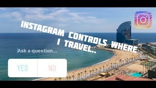 INSTAGRAM FOLLOWERS CONTROL WHERE I TRAVEL... (400 miles from home)