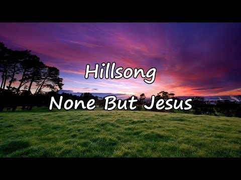 hillsong---none-but-jesus-[with-lyrics]