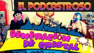 La Generación de Cristal l El Podcastroso | Number 4 | Ojitos de Huevo y Compa Yaso