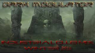 INDUSTRIAL CLUB MIX WINTER 2016 From DJ DARK MODULATOR