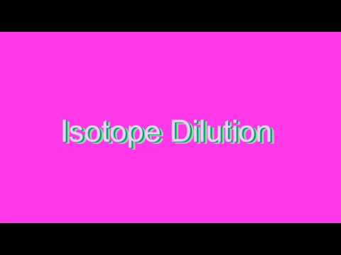How to Pronounce Isotope Dilution