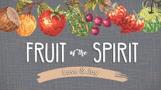 Fruit of the Spirit Part 1: Love & Joy | Pastor Mike Childs | 5-16-21