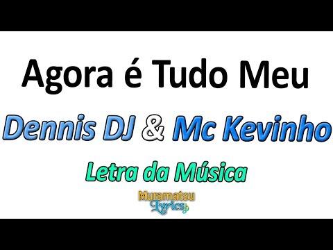 Dennis DJ & Mc Kevinho - Agora é Tudo Meu - Letra