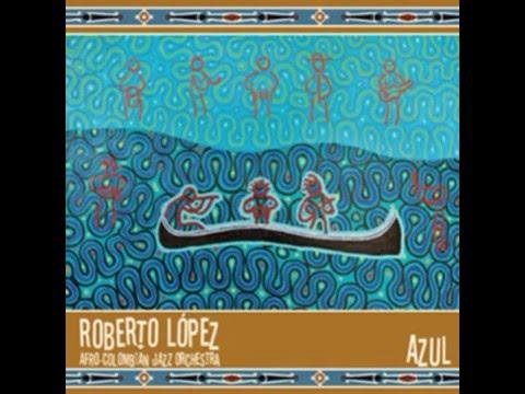 Roberto López  & Afro-Colombian Jazz Orchestra - Bocas de Ceniza