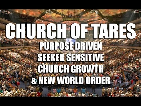 Church of Tares: Purpose Driven, Seeker Sensitive,