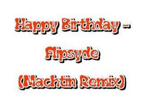 Happy Birthday - Flipsyde (Machtin remix)