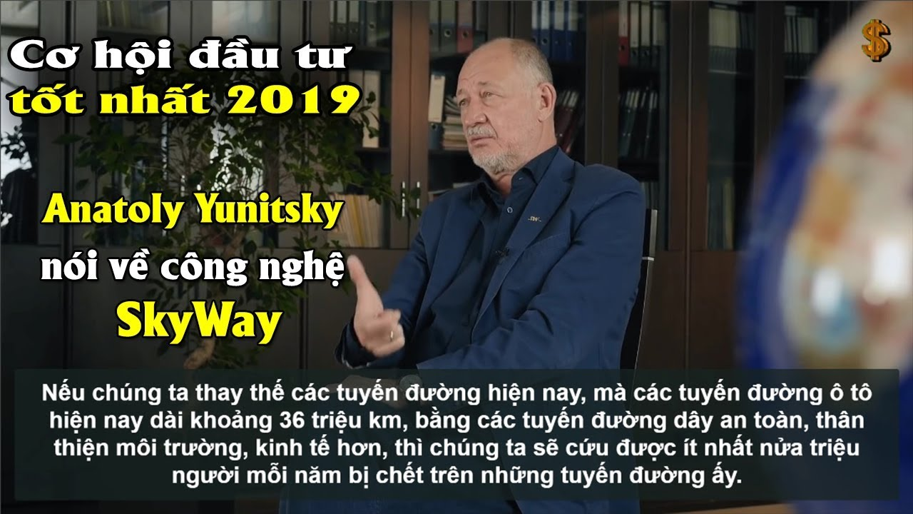Phần 15 - Cơ hội đầu tư tốt nhất 2019 | Anatoly Yunitsky nói về công nghệ SkyWay