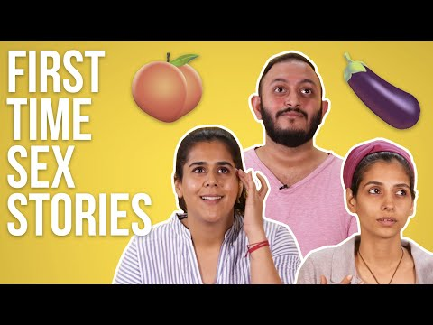 People Talk About The First Time They Had Sex | BuzzFeed India