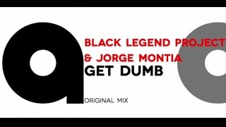 Black Legend Project & Jorge Montia - Get Dumb (Original Mix)