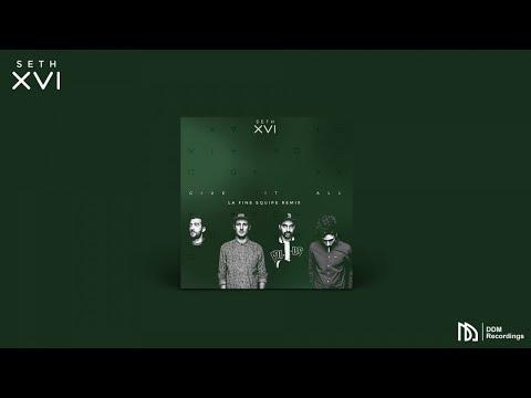 Seth XVI - Give It All (La Fine Equipe Remix)