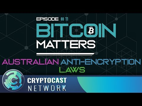 Bitcoin Matters # 11 - Australian Anti-Encryption Law