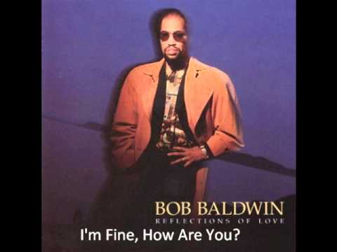 Bob Baldwin - I'm Fine, How Are You?