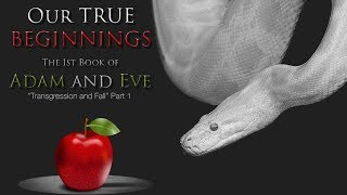 Our TRUE Beginnings: The Transgression and Fall - 1st Book of Adam and Eve Livestudy - Part 1 (2019)