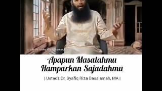 Apapun masalahmu harkan sajadahmu ustadz Syafiq Riza basalamah