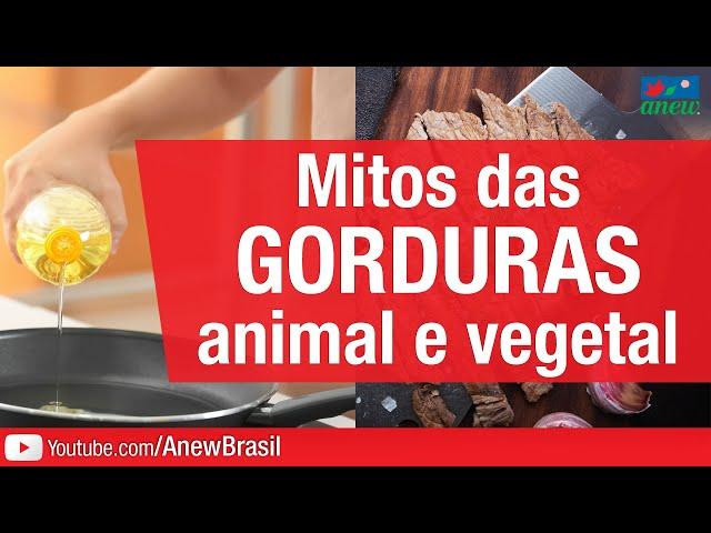 Mitos das Gorduras Animal e Vegetal