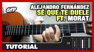 "Como tocar ""Sé Que Te Duele"" de Alejandro Fernández ft. Morat en Guitarra  - Tutorial (HD) ACORDES"