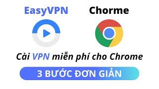 EasyVPN   Hướng dẫn cài VPN miễn phí cho Chrome chỉ với 3 bước cực đơn giản screenshot 5