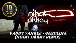 Daddy Yankee - Gasolina(Nihat Okkay Remix)