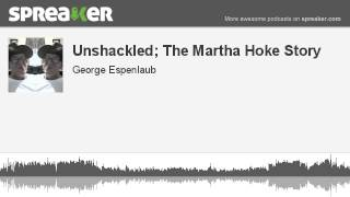 Video Unshackled; The Martha Hoke Story (made with Spreaker) download MP3, 3GP, MP4, WEBM, AVI, FLV Agustus 2017