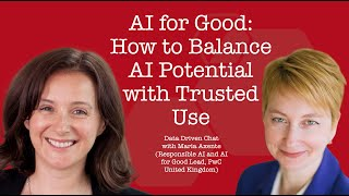 Data Driven Chat: AI for Good: How to Balance AI Potential with Trusted Use || Maria Axente