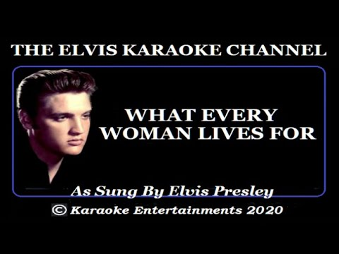 Elvis Presley At The Movies Karaoke What Every Woman Lives For
