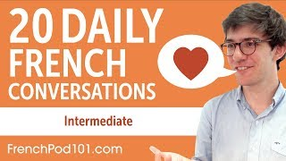 20 Daily French Conversations - French Practice for Intermediate learners